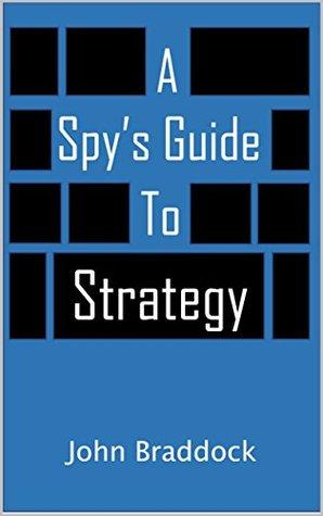 A Spy's Guide to Strategy by John  Braddock