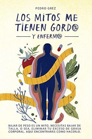 MÉTODO GREZ - Los Mitos Me Tienen Gord@ y Enferm@: Bajar de peso es un mito. Necesitas bajar de talla, o sea, eliminar tu exceso de grasa corporal. Aquí encontrarás cómo hacerlo.