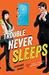Trouble Never Sleeps (Trouble, #3)