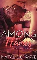 Among the Flames (Kisses and Crimes, #3)