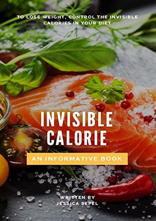 To Lose Weight, Control The Invisible Calories In Your Diet, Invisible Calorie An Informative Book