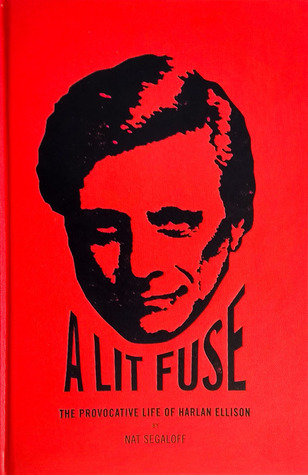 A Lit Fuse, The Provocative Life of Harlan Ellison by Nat Segaloff