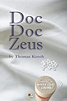 Doc Doc Zeus: A Novel of White Coat Crime