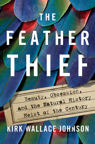 fa20f334 The Feather Thief: Beauty, Obsession, and the Natural History Heist of the  Century