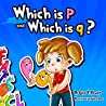 Which is p and Which is q?: (Children's Books – Picture Books for Kids – Story Books for Children – Beginner Book for Children – Age 3-7)