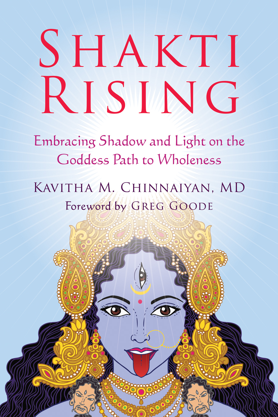 Shakti Rising Embracing Shadow and Light on the Goddess Path to Wholeness