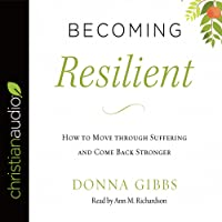 Becoming Resilient: How to Move through Suffering and Come Back Stronger