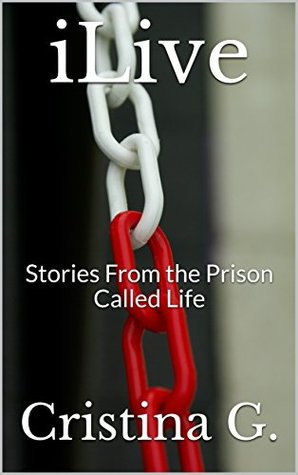 iLive: Stories From the Prison Called Life