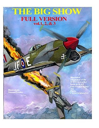 The Big Show-Full Edition VOL. 1, 2 & 3: The story in comic format on the famous R.A.F Free French fighter ace Pierre Clostermann during WWII