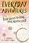Everyday Adventures Journal: Tiny Quests to Spark Your Creative Life: Journal Companion