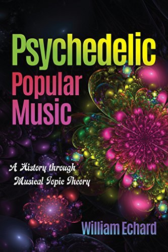 Psychedelic Popular Music A History through Musical Topic Theory (Musical Meaning and Interpretation)