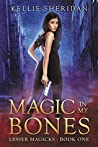 Magic In My Bones (Lesser Magicks #1)