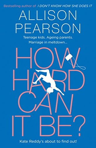 How Hard Can It Be? (Kate Reddy, #2) by Allison Pearson