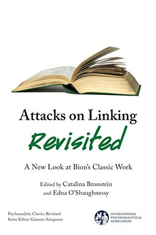 Attacks on Linking Revisited: A New Look at Bion's Classic Work (The International Psychoanalytical Association Psychoanalytic Classics Revisited)