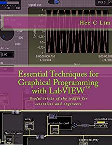 Essential Techniques for Graphical Programming with LabVIEW: Useful tricks of the trades for scientists and engineers
