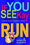 If You See Kay Run (Badge Bunny Booze Mystery #1)