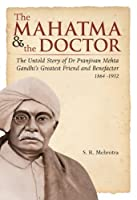 The Mahatma & the Doctor: The Untold Story of Dr Pranjivan Mehta, Gandhi's Greatest Friend and Benefactor (1864-1932)