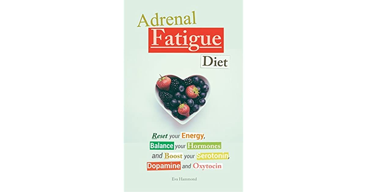 Adrenal Fatigue Diet: Reset your Energy, Balance your Hormones and