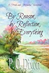 By Reason, by Reflection, by Everything by P.O. Dixon