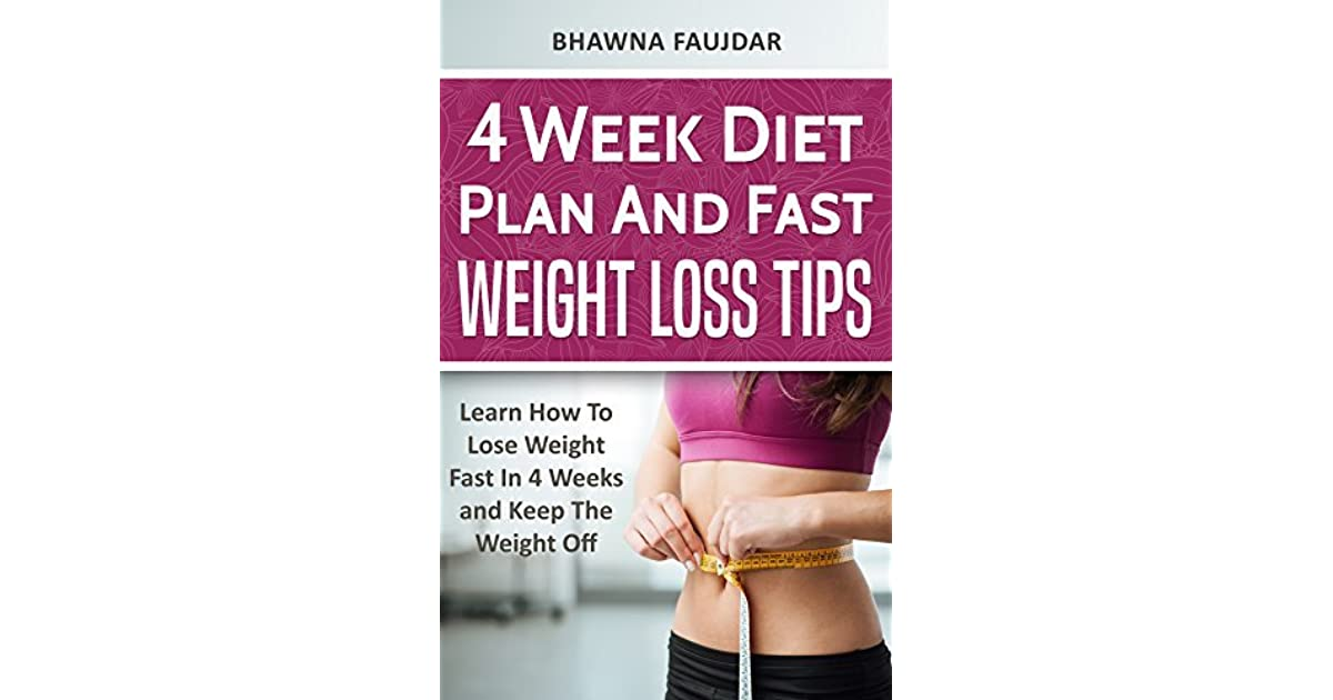 4 Week Diet Plan And Fast Weight Loss Tips: Learn How To ...