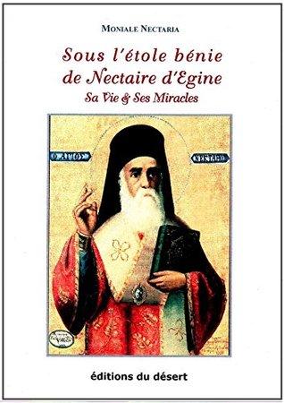 Sous l'étole bénie de Nectaire d'Egine: Sa Vie & Ses Miracles