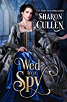 Wed to a Spy (All the Queen's Spies, #1)