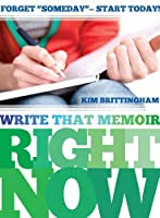"""Write That Memoir Right Now: Forget """"Someday"""" - Start Today!"""