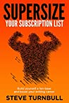 Supersize Your Subscription List by Steve Turnbull