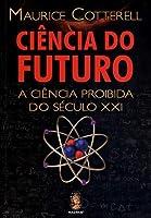 Ciência do Futuro - a Ciência Proibida do Século XXI