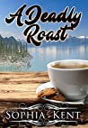A Deadly Roast (Lake Happenstance Coffeeshop Cozy Mysteries #1)