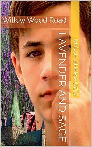 Lavender and Sage: Willow Wood Road Micah Sherwood