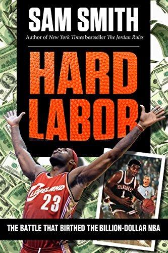 Hard Labor: The Battle That Birthed the Billion-Dollar NBA Sam Smith