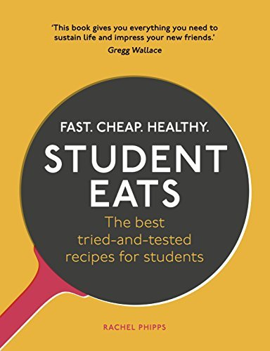 Student Eats Fast, Cheap, Healthy - the Best Tried-and-Tested Recipes for Students