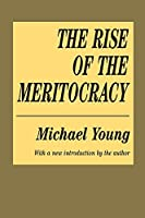 The Rise of the Meritocracy (Classics in Organization and Management Series)