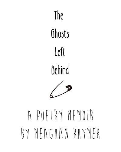 The Ghosts Left Behind: A Poetry Memoir  by  Meaghan Rhymer
