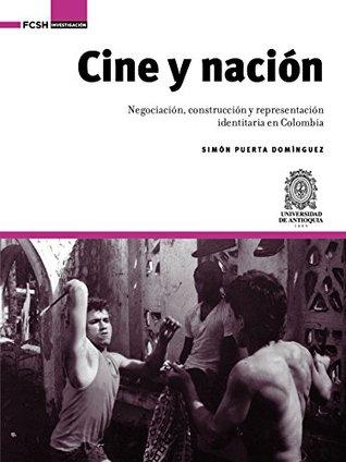 Cine y nación: Negociación, construcción y representación identitaria en Colombia (Investigación)