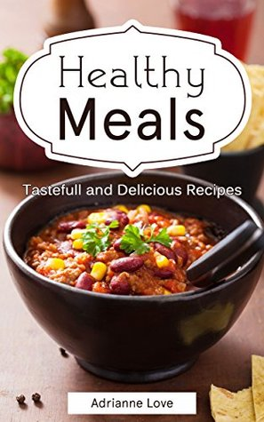 Healthy Meals: Cooking Recipes for Weight Loss, Paleo Diet, Summer Recipes, American Cooking, Cookbook of Fish, Meat, Chicken, Vegetarian, Vegan, Soups & Stews - Simple Recipes Anthology