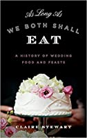 As Long as We Both Shall Eat: A History of Wedding Food and Feasts