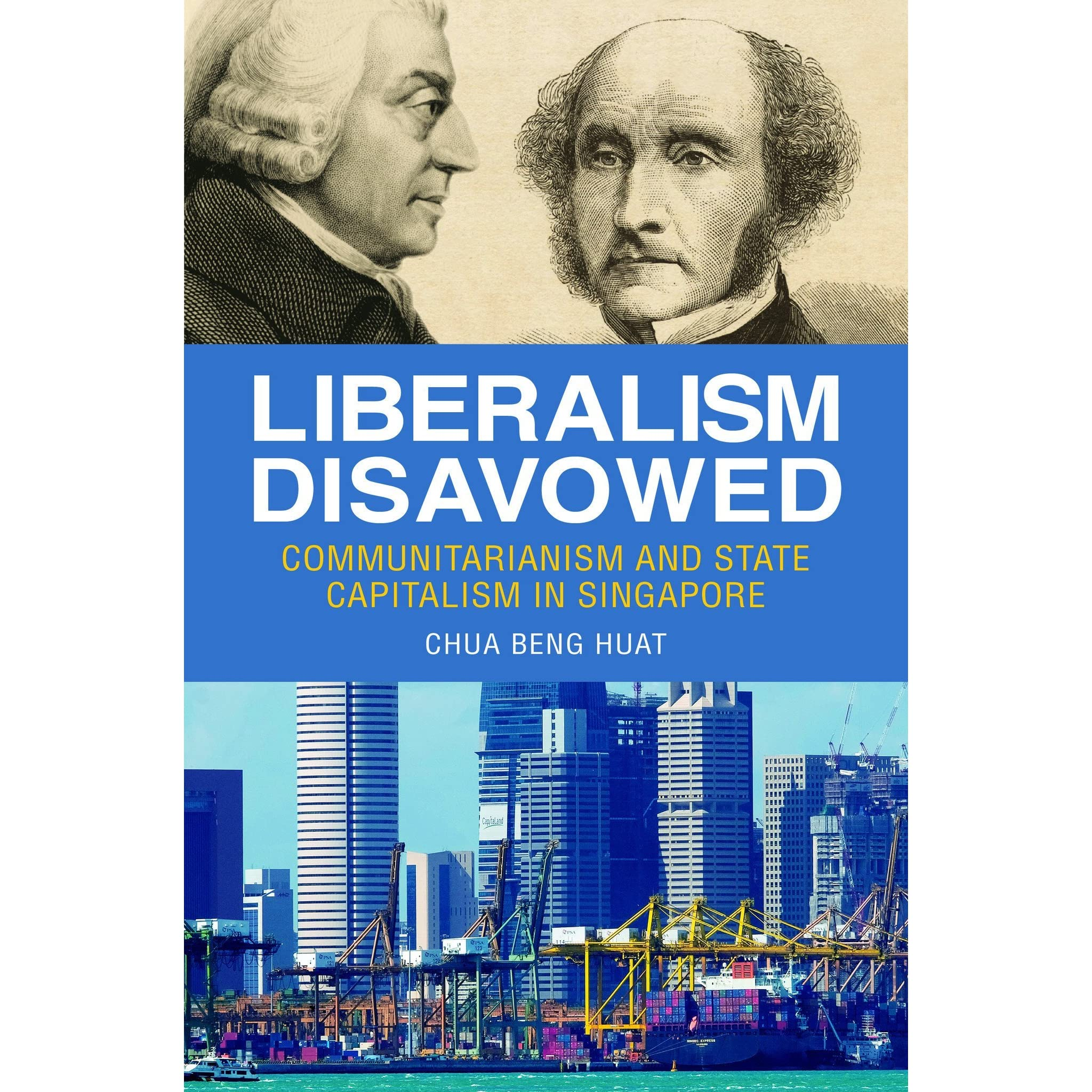 Liberalism Disavowed: Communitarianism and State Capitalism in Singapore by  Beng Huat Chua