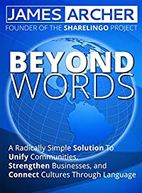 Beyond Words: A Radically Simple Solution to Unite Communities, Strengthen Businesses, and Connect Cultures Through Language