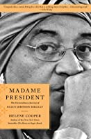 Madame President: The Incredible Journey of Ellen Johnson Sirleaf, the First Woman to Lead an African Nation