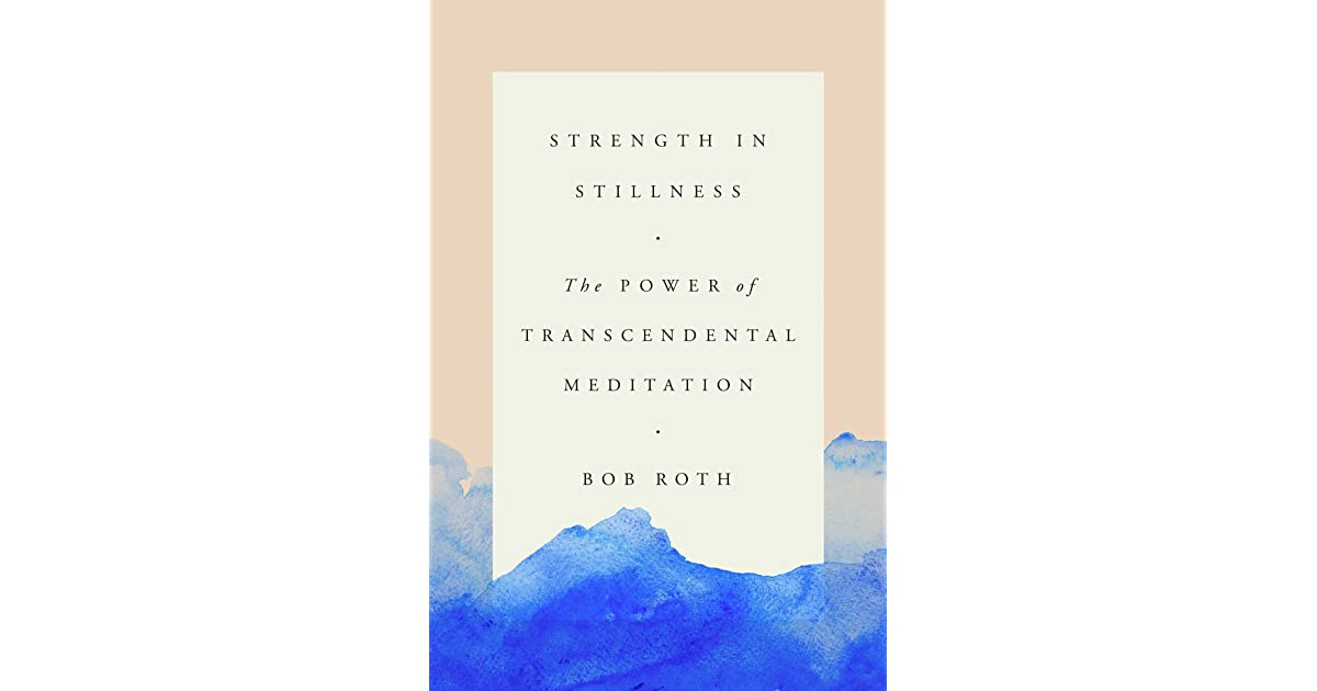 Strength in stillness the power of transcendental meditation by bob strength in stillness the power of transcendental meditation by bob roth fandeluxe Image collections