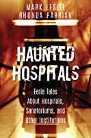 Haunted Hospitals: Eerie Tales About Hospitals, Sanatoriums, and Other Institutions