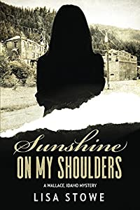 Sunshine On My Shoulders (A Wallace, Idaho Mystery Book 4)