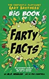 The Fantastic Flatulent Fart Brothers' Big Book of Farty Facts: An Illustrated Guide to the Science, History, and Art of Farting