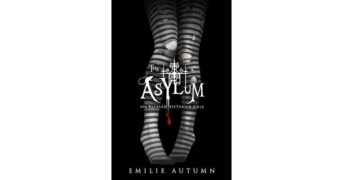 The Asylum for Wayward Victorian Girls by Emilie Autumn