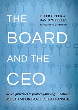 The Board and the CEO: Seven practices to protect your organization's most important relationship.