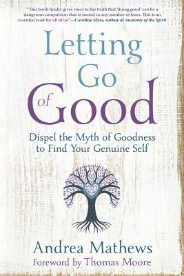 Letting Go of Good Dispel the Myth of Goodness to Find Your Genuine Self