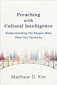 Preaching with Cultural Intelligence: Understanding the People Who Hear Our Sermons