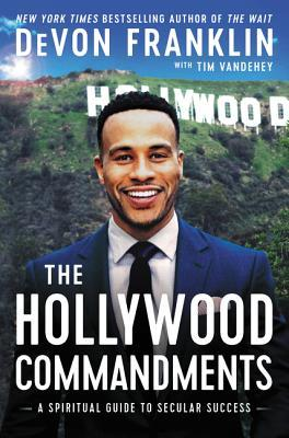 The Hollywood Commandments A Spiritual Guide to Secular Success